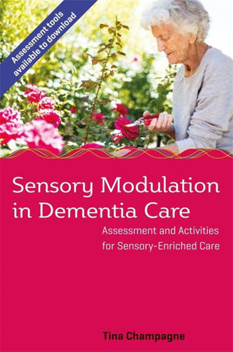 Sensory Modulation in Dementia Care, book by Tina Champagne, care home resource guide, softback book older lady in garden image with pink lower cover, 168 pages, size: (l) 22.9cm x (w) 15.6cm x (d) 1cm
