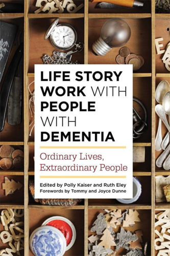 LIfe Story Work with People with Dementia, authors Polly Kaiser and Ruth Eley, care home resource book, softback cover image of brown wooden shelves with assortment of tactile items, 280 pages, size: (l) 22.8cm x (w) 15.3cm x (d) 1.6cm